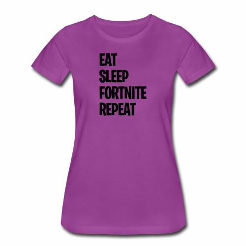 EAT SLEEP FORT NITE REPEAT - Women's Premium T-Shirt