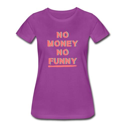 No money - No funny - Women's Premium T-Shirt