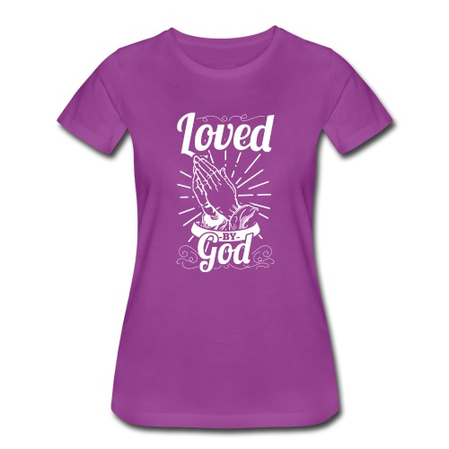 Loved By God (White Letters) - Women's Premium T-Shirt