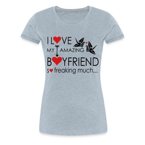 love my amazing bf freaking much - Women's Premium T-Shirt