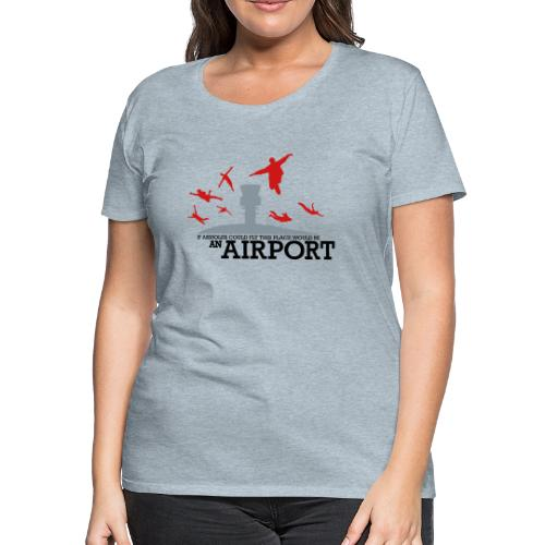 If Assholes Could Fly - Women's Premium T-Shirt