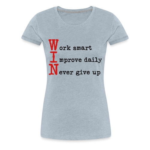 WIN - Work Smart Improve Daily Never Give Up - Women's Premium T-Shirt