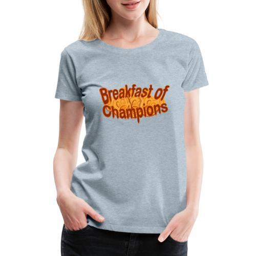 Breakfast of Champions - Women's Premium T-Shirt