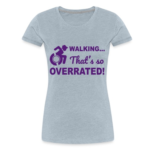 Walking that's so overrated for wheelchair users - Women's Premium T-Shirt