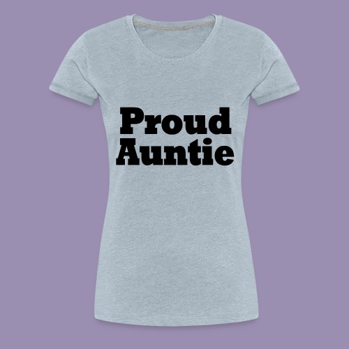 Proud Auntie - Women's Premium T-Shirt