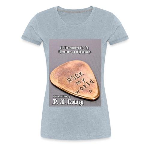 Rock My World - Women's Premium T-Shirt