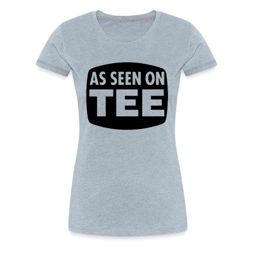 As Seen On Tee - Women's Premium T-Shirt