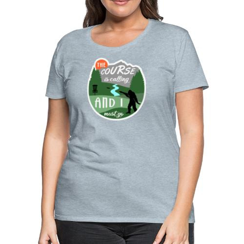 The Disc Golf Course is Calling & Must Go Bigfoot - Women's Premium T-Shirt