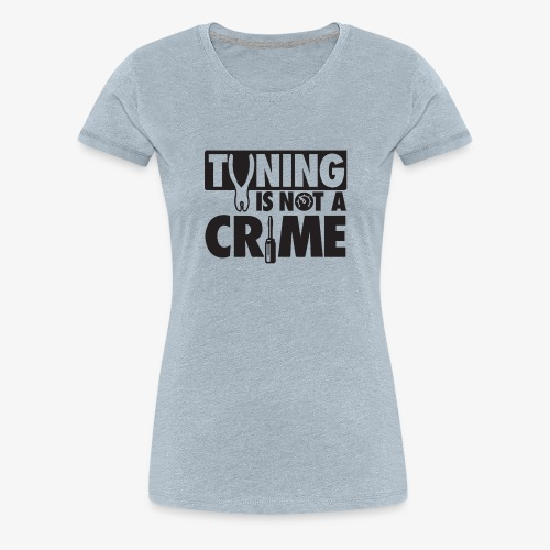 Tuning is not a crime - Women's Premium T-Shirt