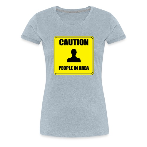 Caution People in area - Women's Premium T-Shirt