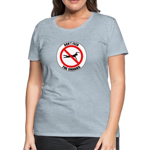 Don't feed the sharks - Summer, beach and sharks! - Women's Premium T-Shirt