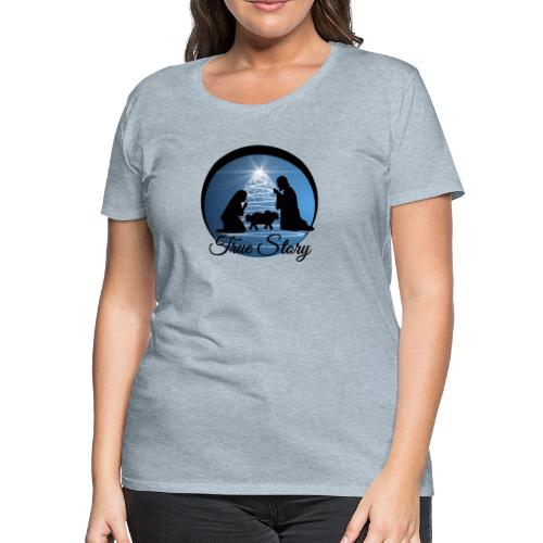 True Story Nativity - Women's Premium T-Shirt