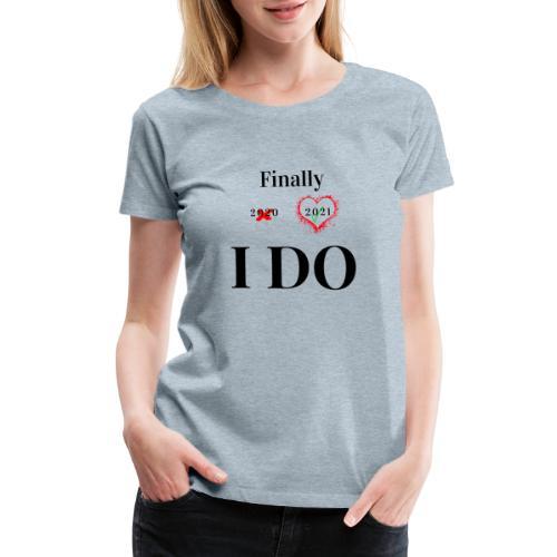 Finally I do 2021 - Women's Premium T-Shirt
