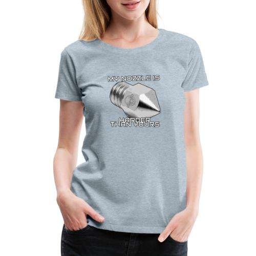 My Nozzle is Harder Than Yours - Women's Premium T-Shirt