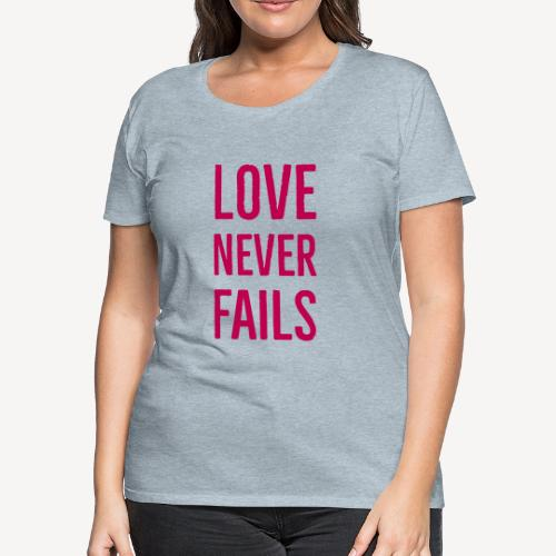 LOVE NEVER FAILS - Women's Premium T-Shirt