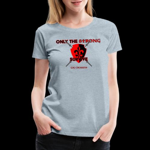 Only the Strong... - Women's Premium T-Shirt