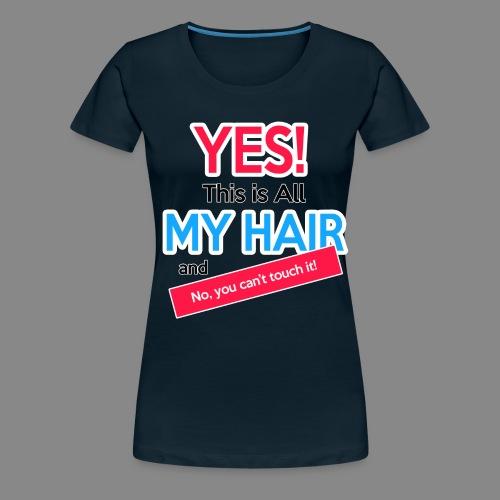 Yes This is My Hair - Women's Premium T-Shirt