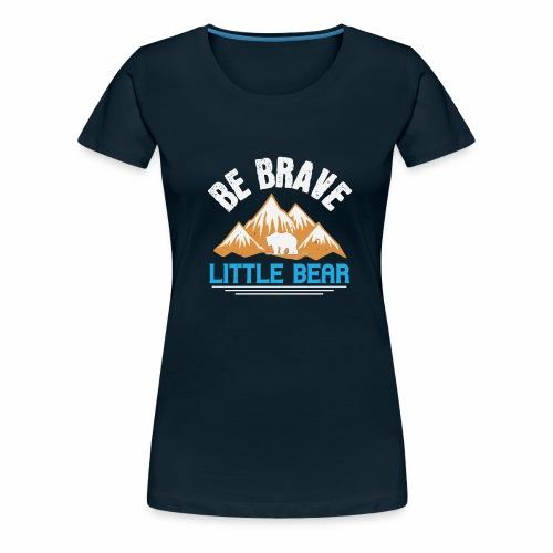 Be brave little bear - Women's Premium T-Shirt