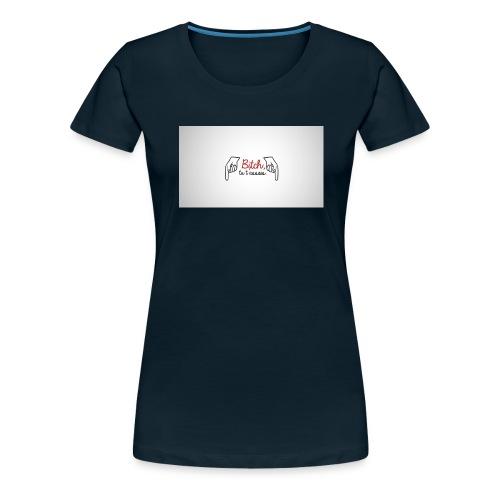 Bitch tu t'assois! - Women's Premium T-Shirt