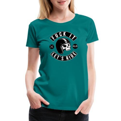 Fuck It Let`s Ride - Women's Premium T-Shirt