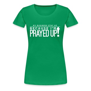 Prayed Up! - Women's Premium T-Shirt