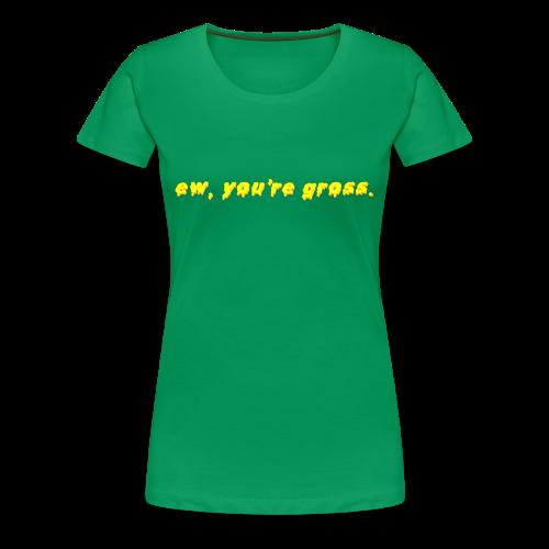 ew, you're gross. - Women's Premium T-Shirt