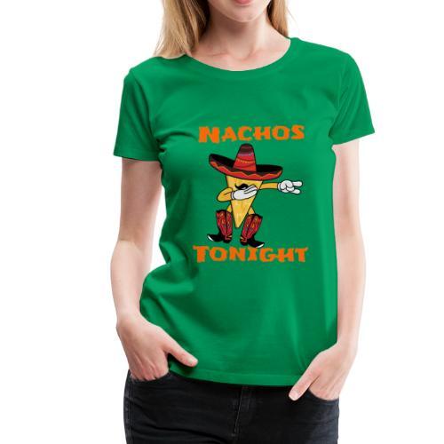 Nachos Tonight - Women's Premium T-Shirt