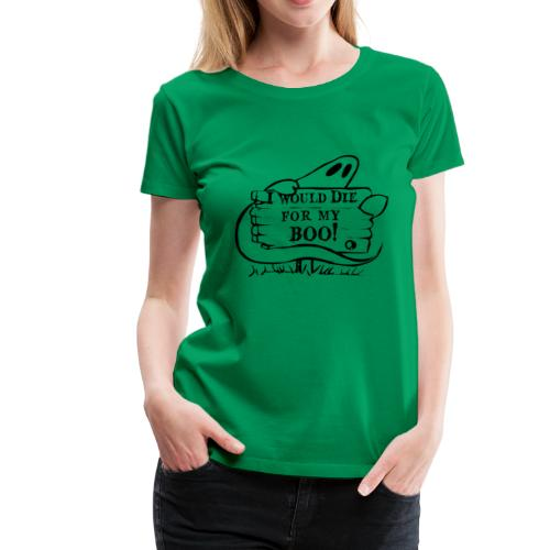 I Would Die For My Boo - Women's Premium T-Shirt