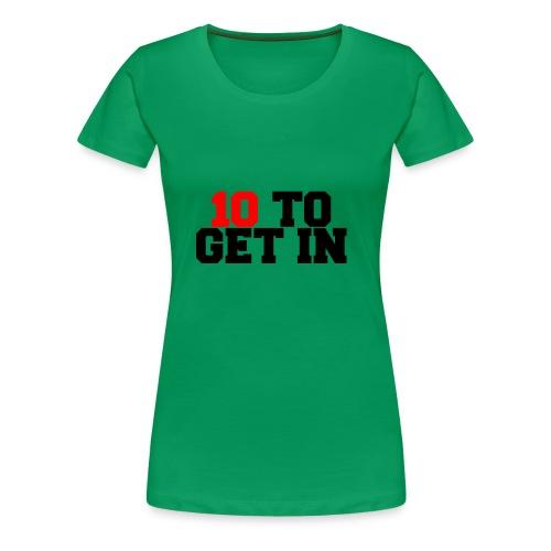 10 2 get in - Women's Premium T-Shirt