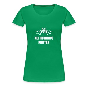 All Holidays Matter (Flying Spaghetti Monster) - Women's Premium T-Shirt