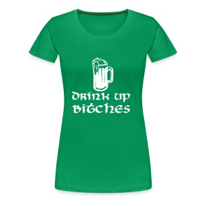 Drink Up B1tches St Patricks Day - Women's Premium T-Shirt