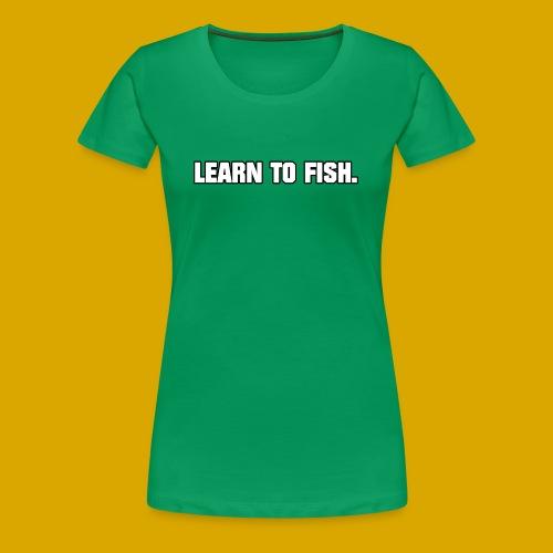 Learn to fish Shirt - Women's Premium T-Shirt