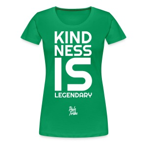 Kindness is Legendary - Women's Premium T-Shirt