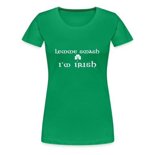 LEMME SMASH IM IRISH - Women's Premium T-Shirt