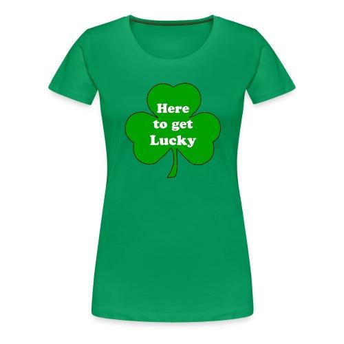 here to get lucky - Women's Premium T-Shirt