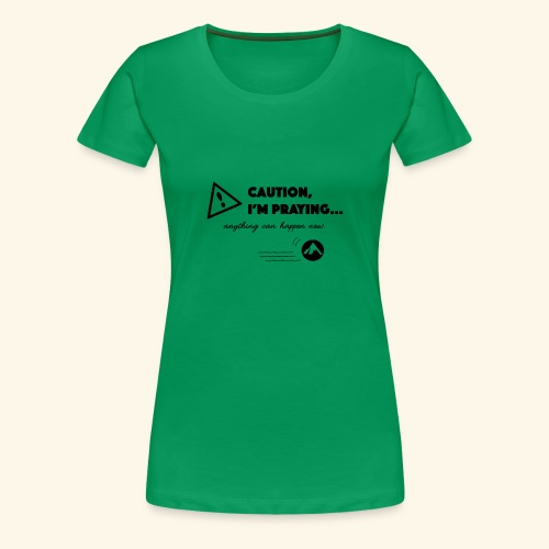 Anything Can Happen Now - Women's Premium T-Shirt