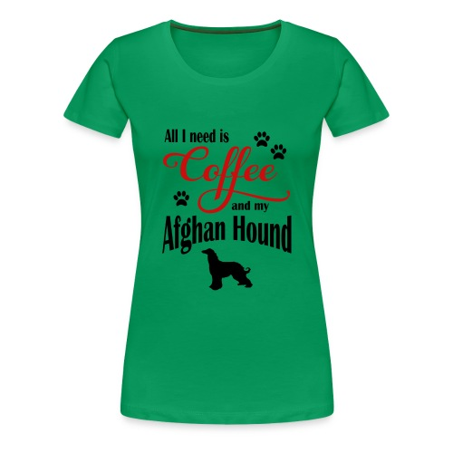 All I need is Coffee and my Afghan Hound - Women's Premium T-Shirt