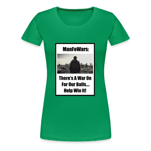 ManFoWars: There's A War On For Our Balls 1 - Women's Premium T-Shirt