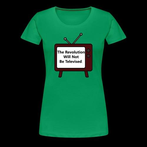 The Revolution Will Not Be Televised - Women's Premium T-Shirt