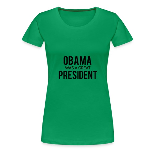 Obama was a great president! - Women's Premium T-Shirt