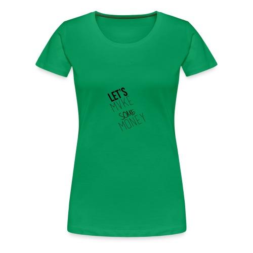 Let---s_Mvke_SOme_Money1 - Women's Premium T-Shirt