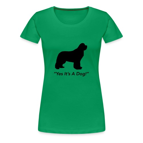 Yes Its A Dog - Women's Premium T-Shirt