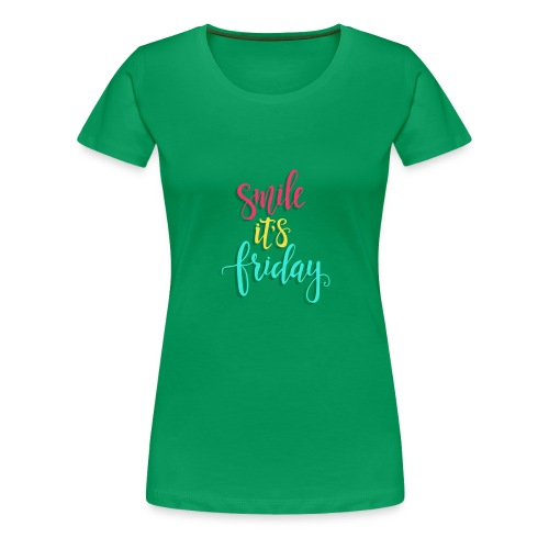 Smile its Friday - Women's Premium T-Shirt
