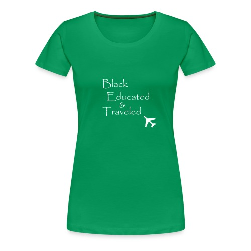BET: Black Educated and Traveled - Women's Premium T-Shirt