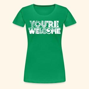 You're Welcome Full - Women's Premium T-Shirt
