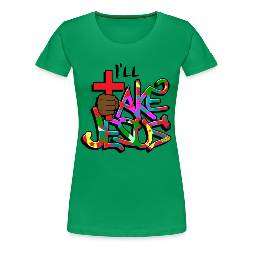 I'll Take Jesus Graffiti Print - Women's Premium T-Shirt