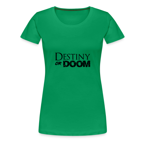 Destiny or Doom Black Logo - Women's Premium T-Shirt