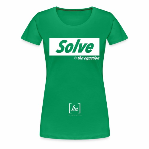 Solve the Equation [fbt] - Women's Premium T-Shirt