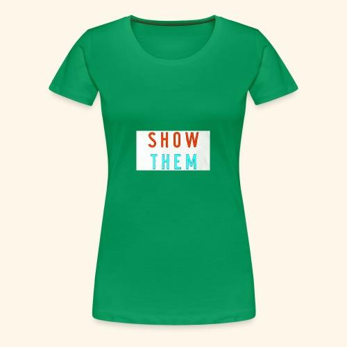 Show Them - Women's Premium T-Shirt