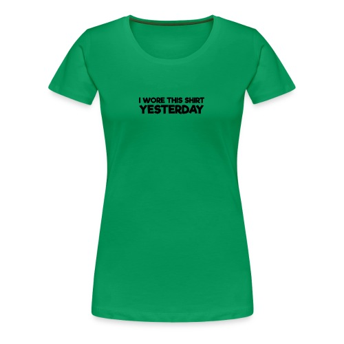 Funny Parodox: I Wore This Shirt Yesterday - Women's Premium T-Shirt